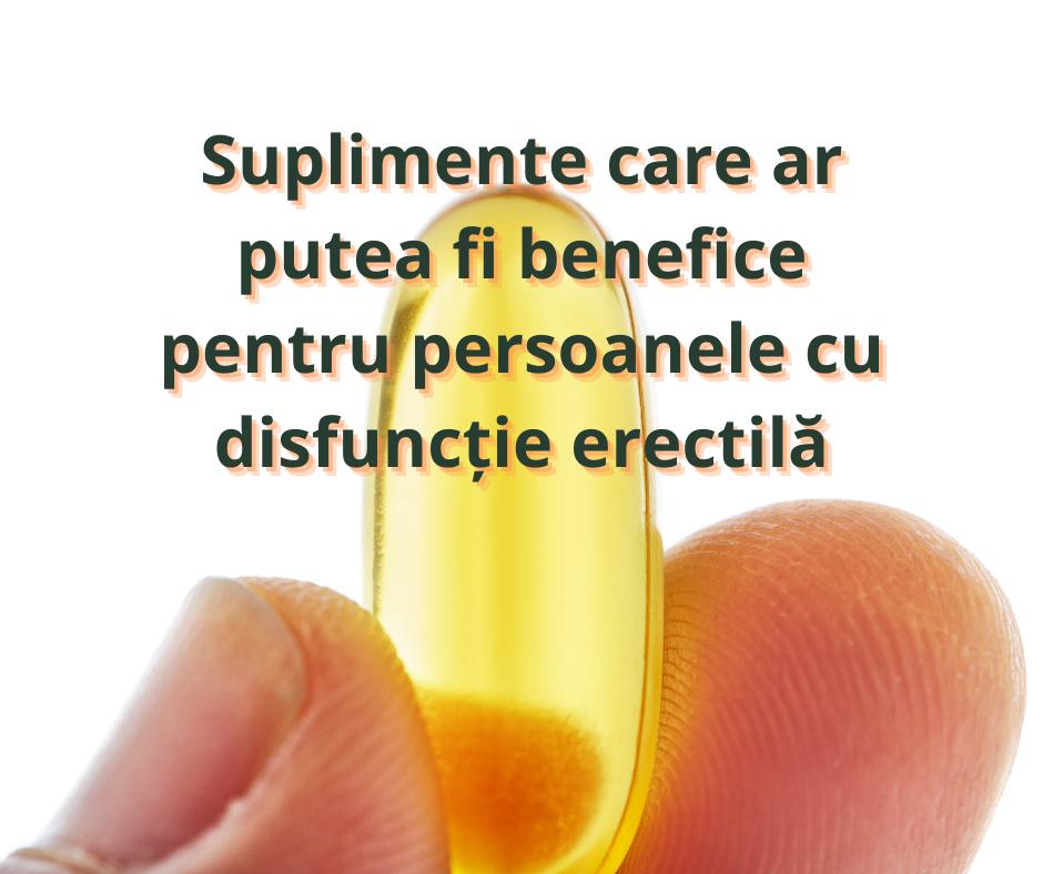 Suplimente care ar putea fi benefice pentru persoanele cu disfuncție erectilă